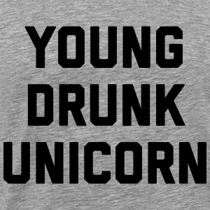 Young Drunk Unicorn Funny Quote Tops - Men's Premium T-Shirt