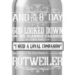 And 8th Day God Look Downs A God Made A Rotweiller T-Shirts - Water Bottle