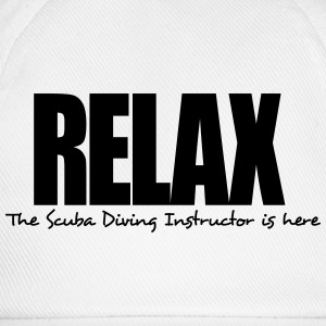 relax the scuba diving instructor is her - Baseball Cap
