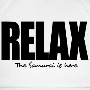 relax the samurai is here - Baseball Cap