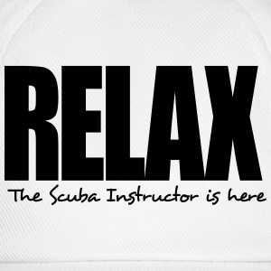 relax the scuba instructor is here - Baseball Cap