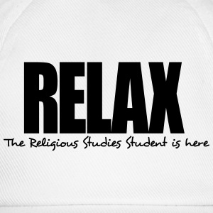 relax the religious studies student is h - Baseball Cap