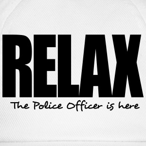 relax the police officer is here - Baseball Cap