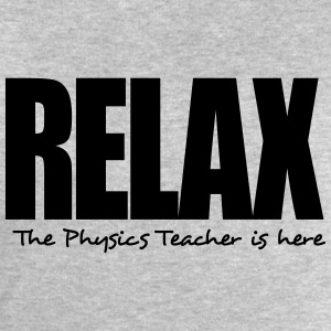 relax the physics teacher is here - Men's Sweatshirt by Stanley & Stella