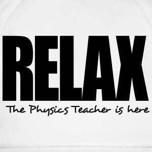 relax the physics teacher is here - Baseball Cap