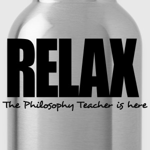 relax the philosophy teacher is here - Water Bottle
