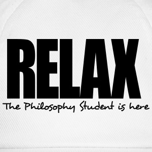 relax the philosophy student is here - Baseball Cap