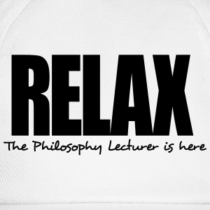 relax the philosophy lecturer is here - Baseball Cap