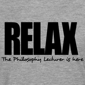relax the philosophy lecturer is here - Men's Premium Longsleeve Shirt