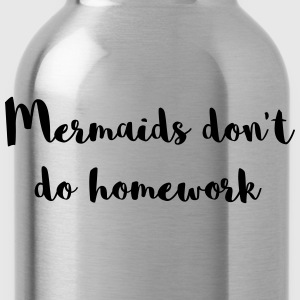 Mermaids Homework Funny Quote T-shirts - Vattenflaska