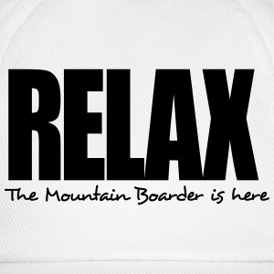 relax the mountain boarder is here - Baseball Cap