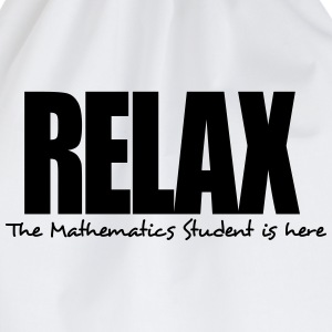 relax the mathematics student is here - Drawstring Bag
