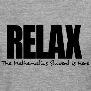 relax the mathematics student is here - Men's Premium Longsleeve Shirt