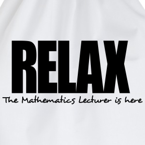 relax the mathematics lecturer is here - Drawstring Bag