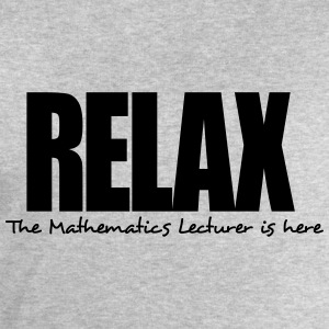 relax the mathematics lecturer is here - Men's Sweatshirt by Stanley & Stella
