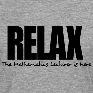 relax the mathematics lecturer is here - Men's Premium Longsleeve Shirt