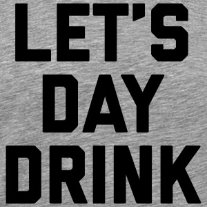 Let's Day Drink Funny Quote  Sportsbeklædning - Herre premium T-shirt