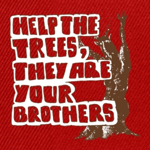 Help the trees they are your brothers - Snapback Cap