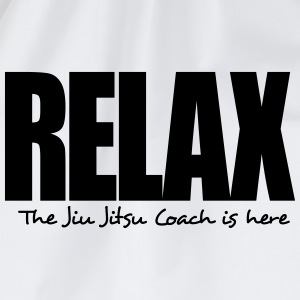relax the jiu jitsu coach is here - Drawstring Bag