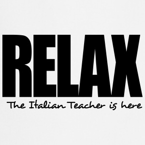 relax the italian teacher is here - Cooking Apron