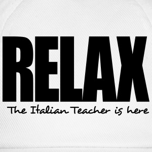 relax the italian teacher is here - Baseball Cap