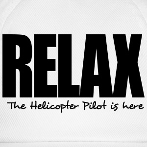 relax the helicopter pilot is here - Baseball Cap
