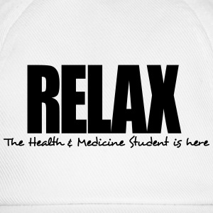 relax the health  medicine student is he - Baseball Cap