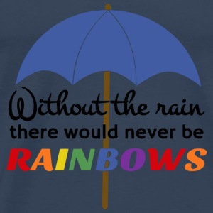 Without rain, there would be no Rainbow optimism Long Sleeve Shirts - Men's Premium T-Shirt