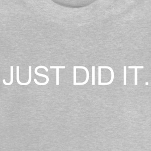 Just Did It! Langarmshirts - Baby T-Shirt