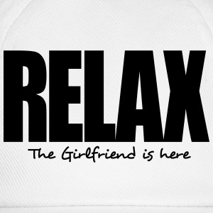 relax the girlfriend is here - Baseball Cap