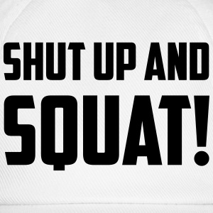 SHUT UP AND SQUAT! T-Shirts - Baseballkappe