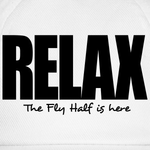 relax the fly half is here - Baseball Cap