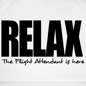 relax the flight attendant is here - Baseball Cap