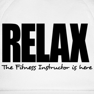 relax the fitness instructor is here - Baseball Cap