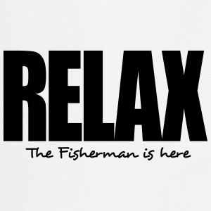 relax the fisherman is here - Cooking Apron