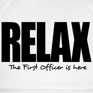 relax the first officer is here - Baseball Cap