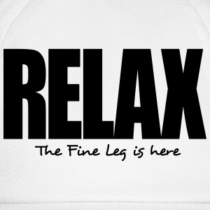 relax the fine leg is here - Baseball Cap