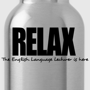 relax the english language lecturer is h - Water Bottle