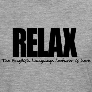 relax the english language lecturer is h - Men's Premium Longsleeve Shirt