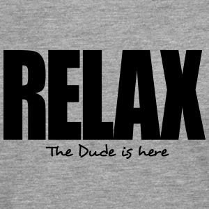 relax the dude is here - Men's Premium Longsleeve Shirt