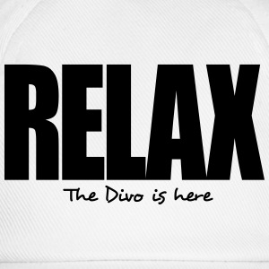 relax the divo is here - Baseball Cap