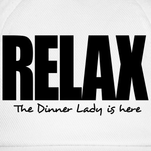 relax the dinner lady is here - Baseball Cap