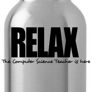 relax the computer science teacher is he - Water Bottle