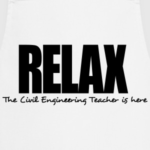 relax the civil engineering teacher is h - Cooking Apron