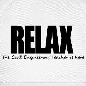 relax the civil engineering teacher is h - Baseball Cap