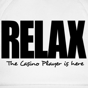 relax the casino player is here - Baseball Cap