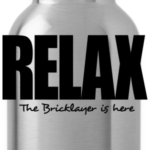 relax the bricklayer is here - Water Bottle