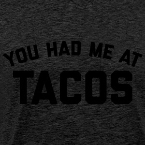 Had Me At Tacos Funny Quote Hoodies & Sweatshirts - Men's Premium T-Shirt