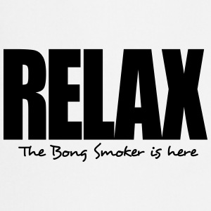 relax the bong smoker is here - Cooking Apron