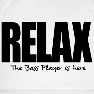 relax the bass player is here - Baseball Cap